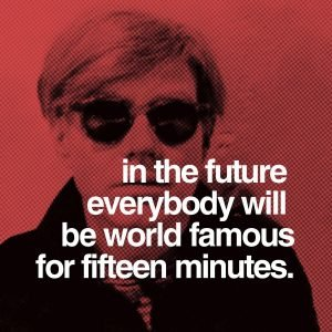 """andy-warhol-fifteen-minutes-of-fame"""